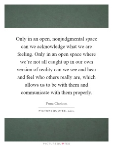 only-in-an-open-nonjudgmental-space-can-we-acknowledge-what-we-are-feeling-only-in-an-open-space-quote-1