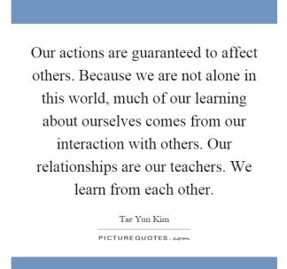 our-actions-are-guaranteed-to-affect-others-because-we-are-not-alone-in-this-world-much-of-our-quote-1